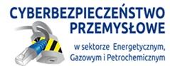 """I Konferencja """"Cyberbezpieczeństwo przemysłowe w sektorze  Energetycznym, Gazowym i Petrochemicznym"""""""