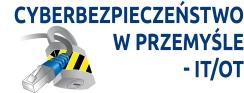 """IV Konferencja """"Niezawodność i Cyberbezpieczeństwo w Przemyśle – IT/OT"""""""