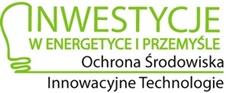 """IV Konferencja """"Inwestycje w Energetyce i Przemyśle – Nowe Technologie dla Ochrony Środowiska"""""""